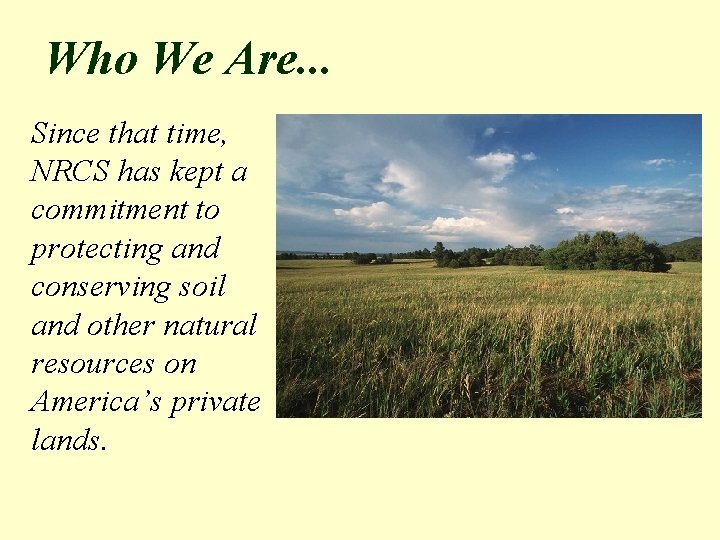 Who We Are. . . Since that time, NRCS has kept a commitment to
