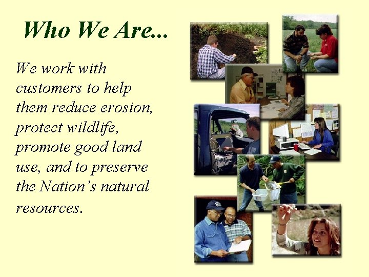 Who We Are. . . We work with customers to help them reduce erosion,
