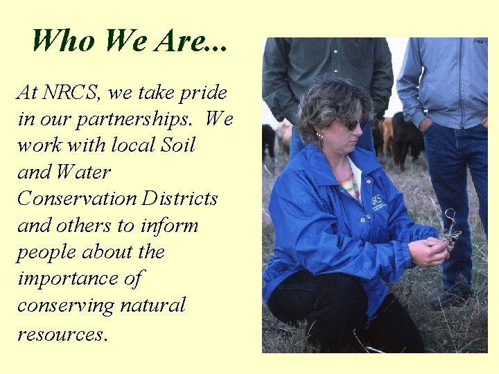 Who We Are. . . At NRCS, we take pride in our partnerships. We