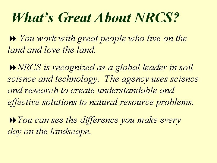 What's Great About NRCS? 8 You work with great people who live on the
