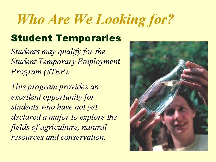 Who Are We Looking for? Student Temporaries Students may qualify for the Student Temporary