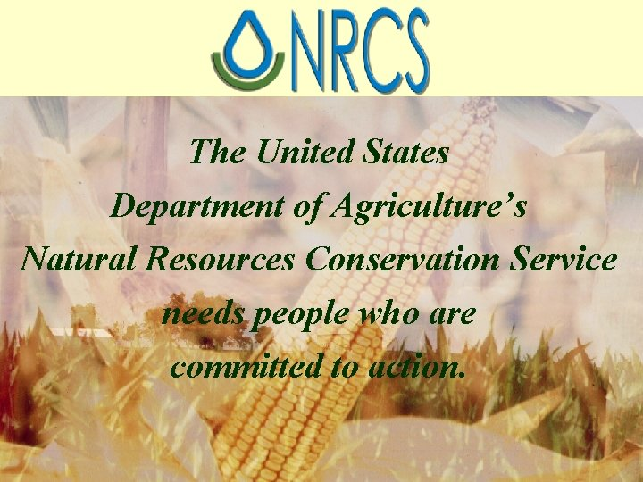 The United States Department of Agriculture's Natural Resources Conservation Service needs people who are