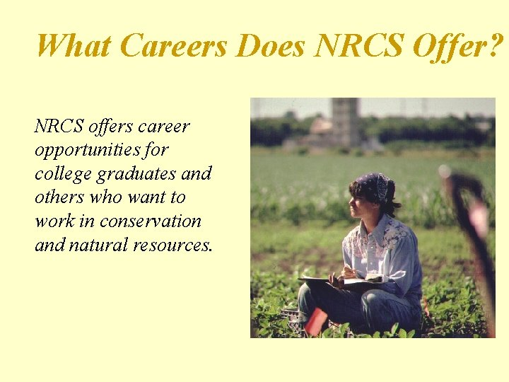 What Careers Does NRCS Offer? NRCS offers career opportunities for college graduates and others