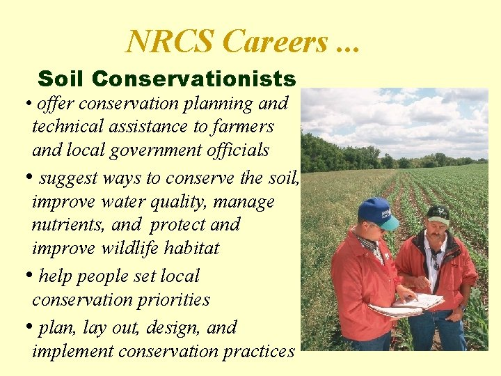 NRCS Careers. . . Soil Conservationists • offer conservation planning and technical assistance to