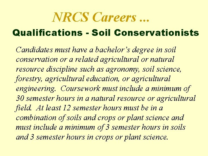 NRCS Careers. . . Qualifications - Soil Conservationists Candidates must have a bachelor's degree