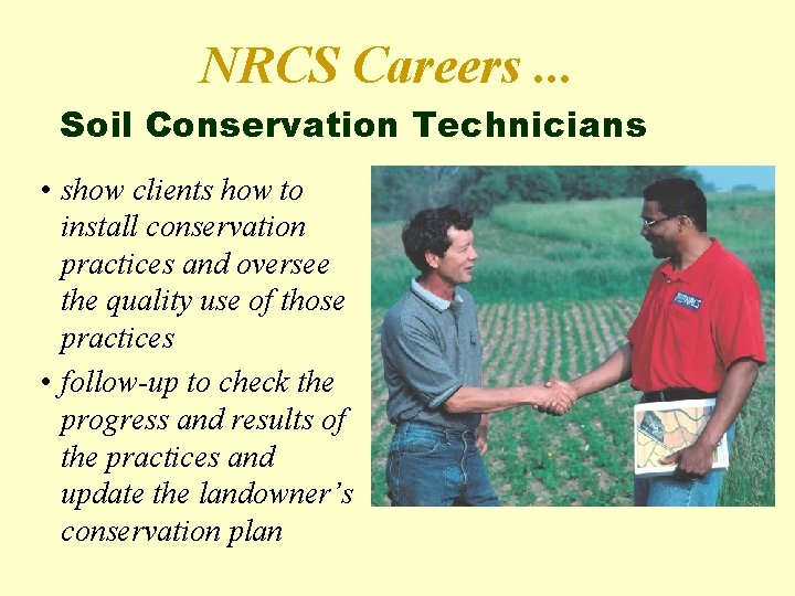 NRCS Careers. . . Soil Conservation Technicians • show clients how to install conservation