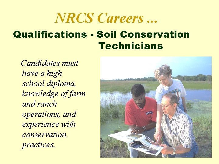 NRCS Careers. . . Qualifications - Soil Conservation Technicians Candidates must have a high