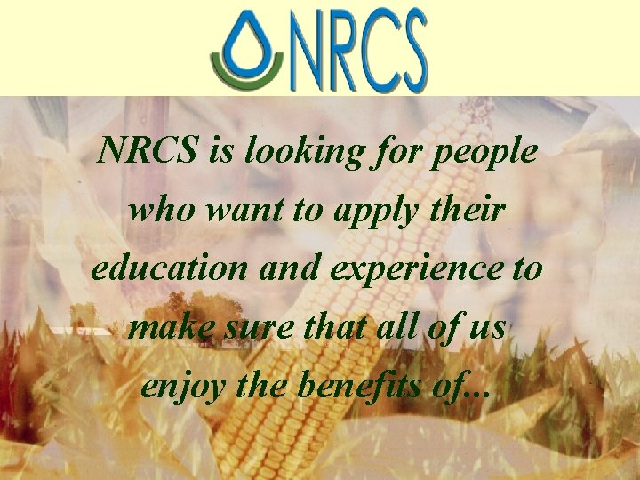 NRCS is looking for people who want to apply their education and experience to