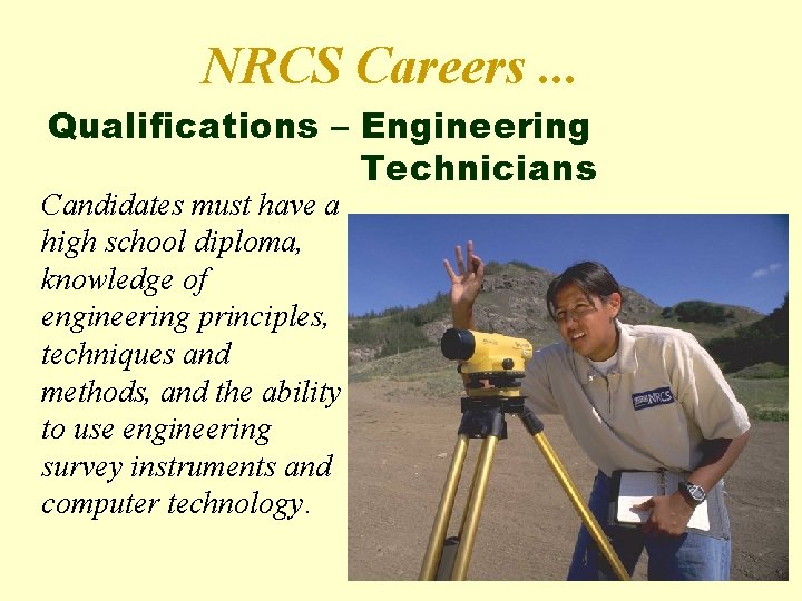 NRCS Careers. . . Qualifications – Engineering Technicians Candidates must have a high school