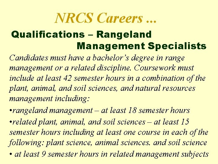 NRCS Careers. . . Qualifications – Rangeland Management Specialists Candidates must have a bachelor's