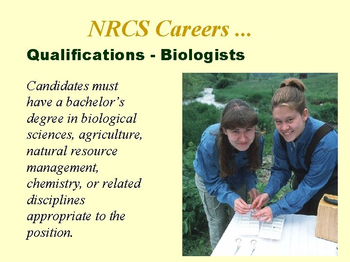 NRCS Careers. . . Qualifications - Biologists Candidates must have a bachelor's degree in