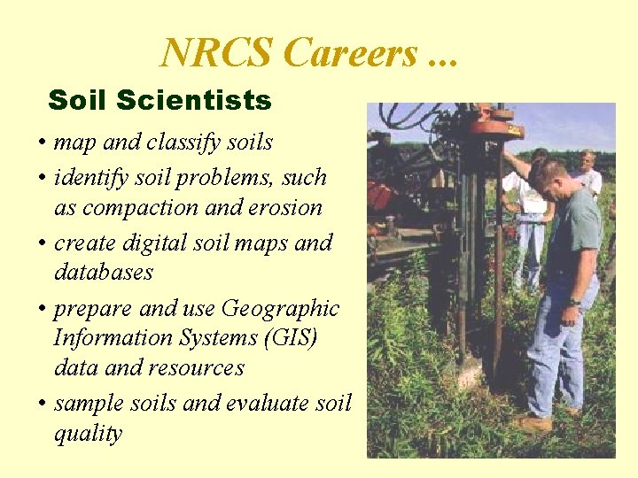 NRCS Careers. . . Soil Scientists • map and classify soils • identify soil