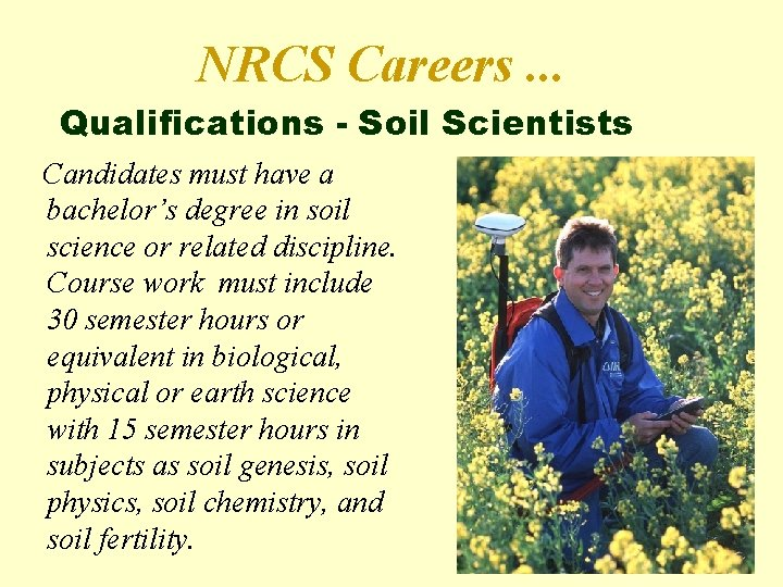 NRCS Careers. . . Qualifications - Soil Scientists Candidates must have a bachelor's degree