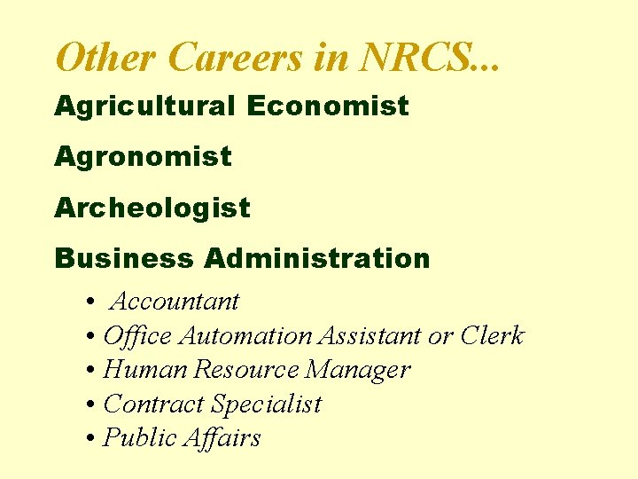Other Careers in NRCS. . . Agricultural Economist Agronomist Archeologist Business Administration • Accountant