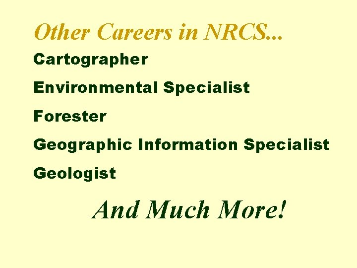 Other Careers in NRCS. . . Cartographer Environmental Specialist Forester Geographic Information Specialist Geologist