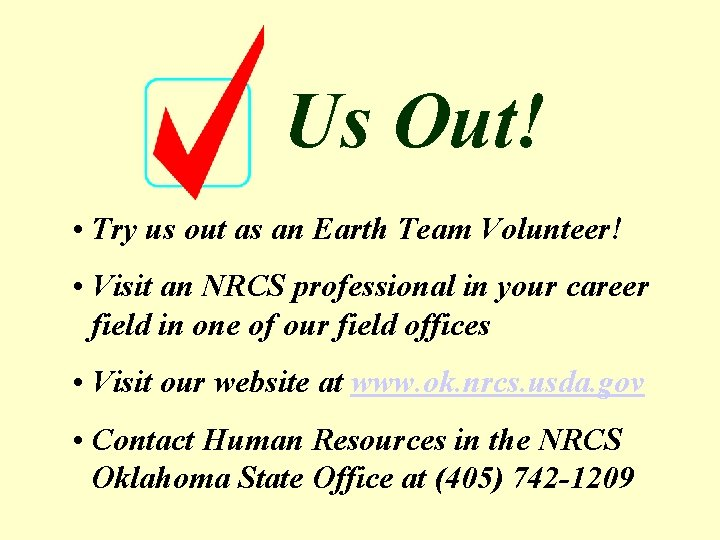 Us Out! • Try us out as an Earth Team Volunteer! • Visit an
