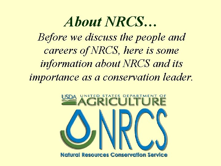About NRCS… Before we discuss the people and careers of NRCS, here is some
