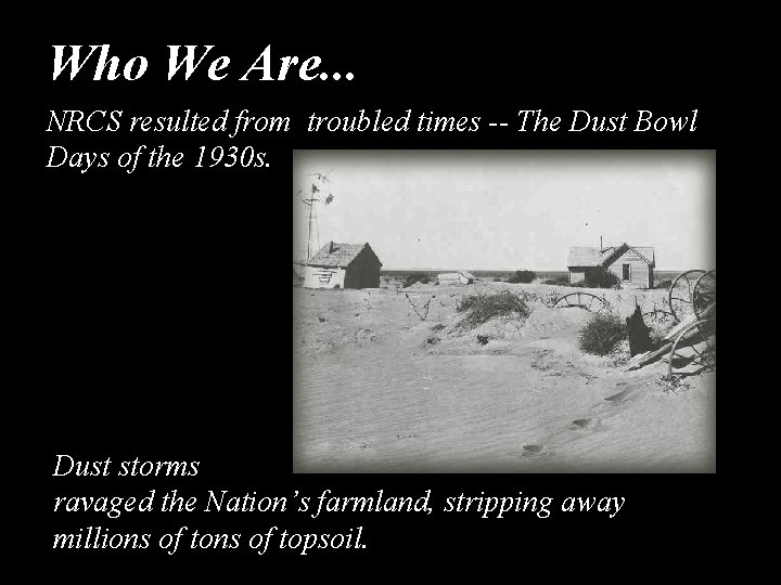Who We Are. . . NRCS resulted from troubled times -- The Dust Bowl