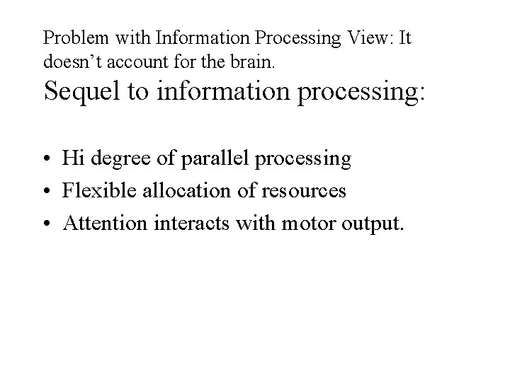 Problem with Information Processing View: It doesn't account for the brain. Sequel to information