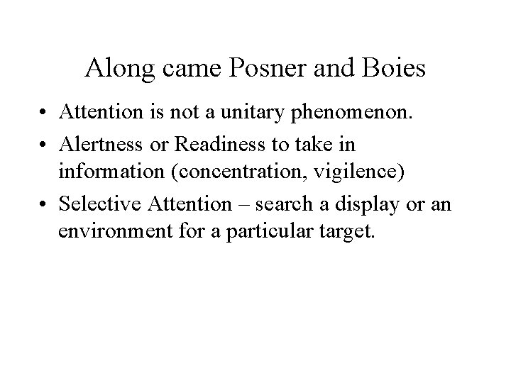 Along came Posner and Boies • Attention is not a unitary phenomenon. • Alertness