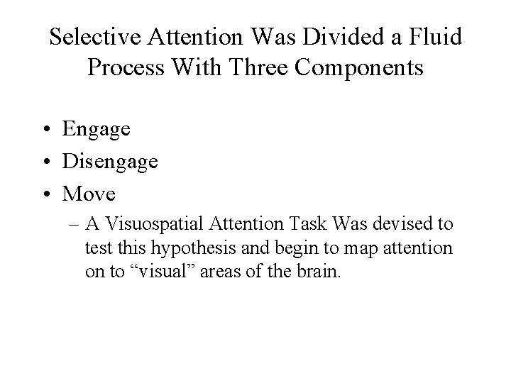Selective Attention Was Divided a Fluid Process With Three Components • Engage • Disengage