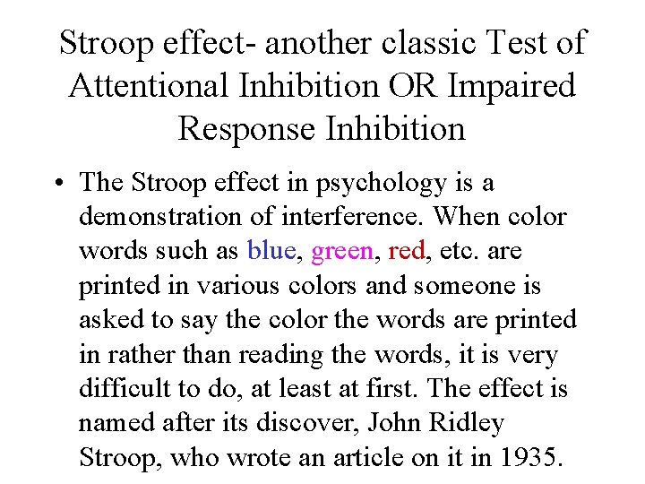 Stroop effect- another classic Test of Attentional Inhibition OR Impaired Response Inhibition • The