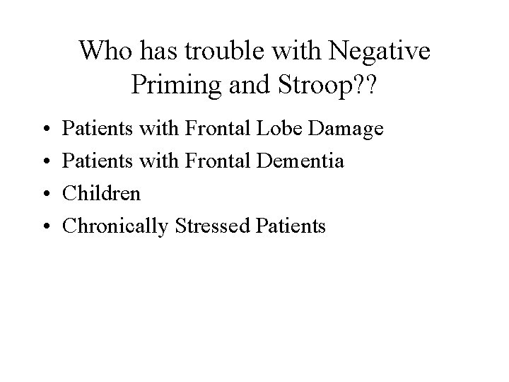 Who has trouble with Negative Priming and Stroop? ? • • Patients with Frontal