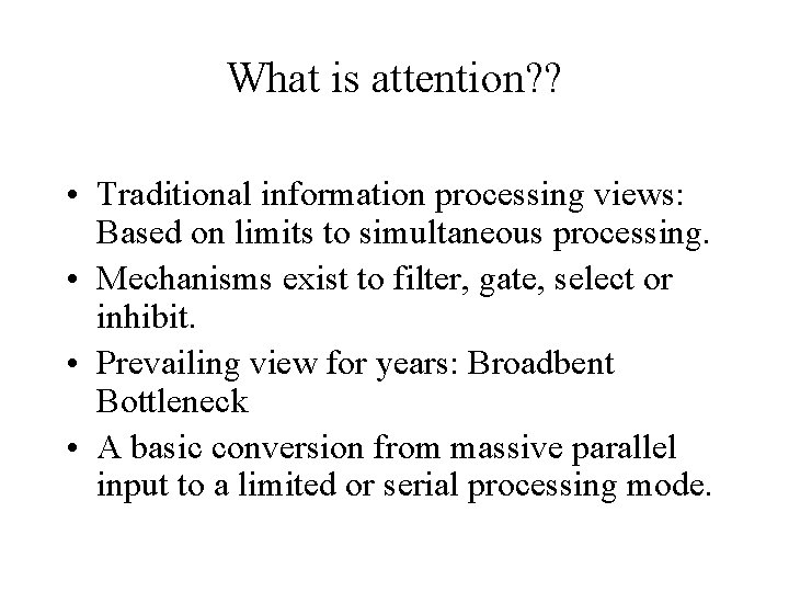 What is attention? ? • Traditional information processing views: Based on limits to simultaneous