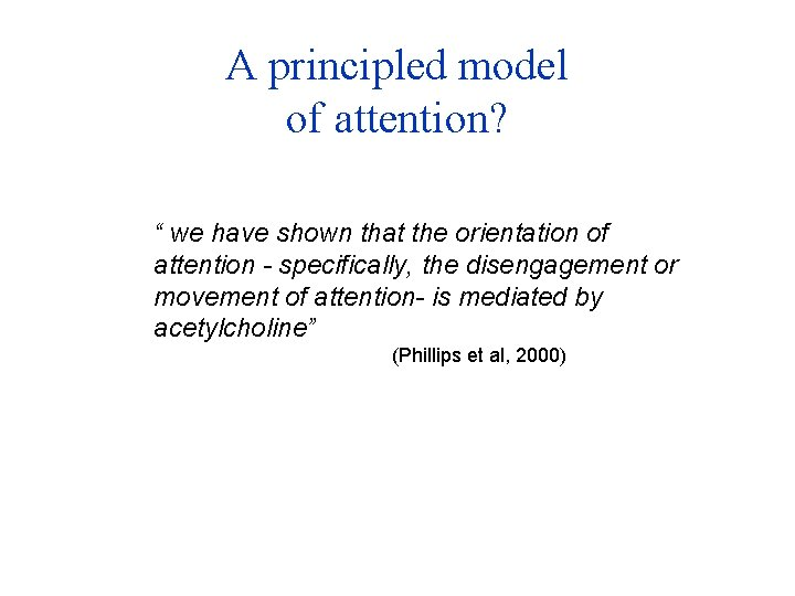 """A principled model of attention? """" we have shown that the orientation of attention"""