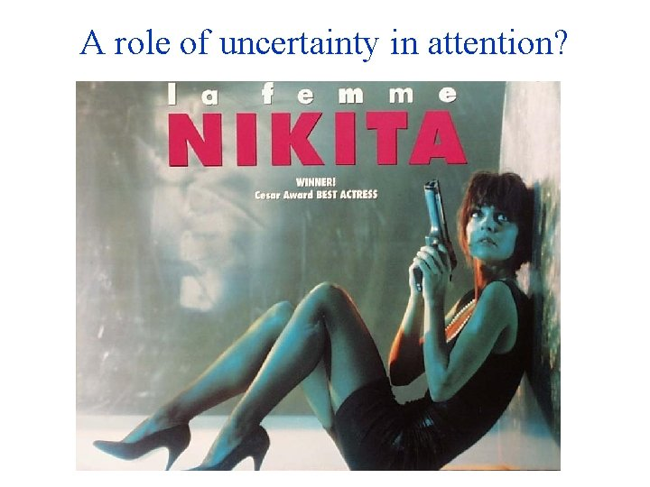A role of uncertainty in attention?