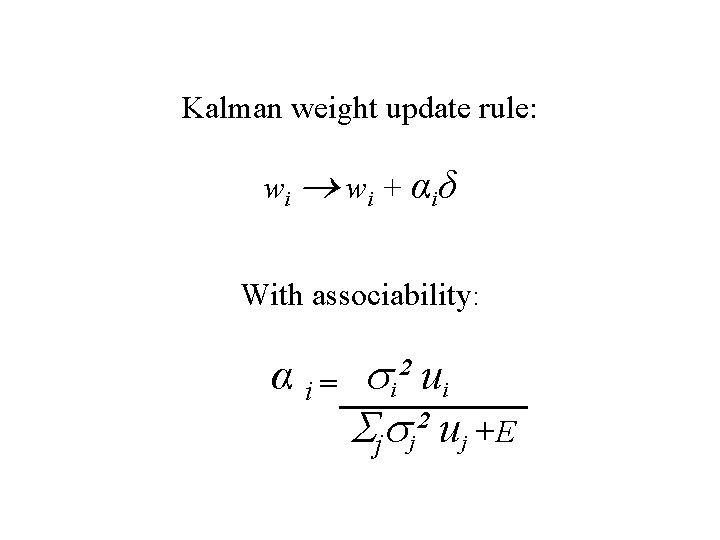 Kalman weight update rule: w i + α iδ With associability: α i =