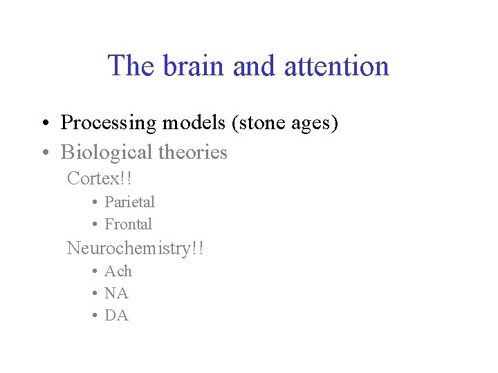The brain and attention • Processing models (stone ages) • Biological theories Cortex!! •