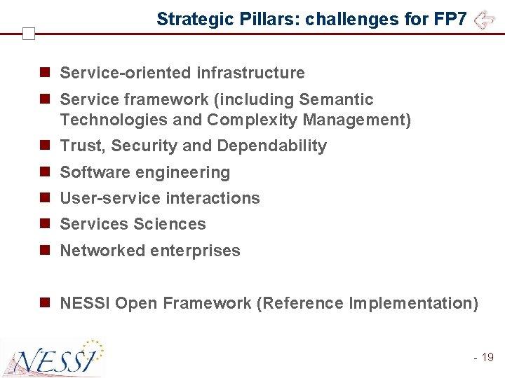 Strategic Pillars: challenges for FP 7 n Service-oriented infrastructure n Service framework (including Semantic