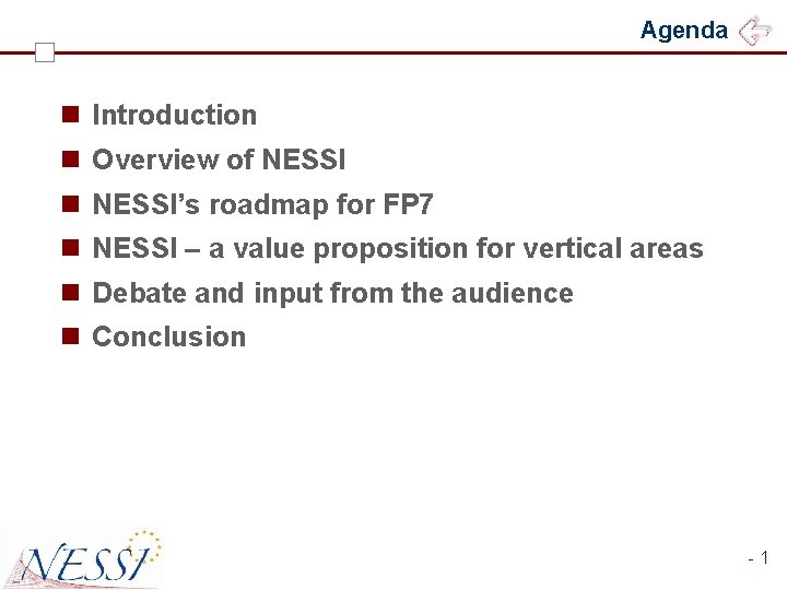 Agenda n Introduction n Overview of NESSI n NESSI's roadmap for FP 7 n