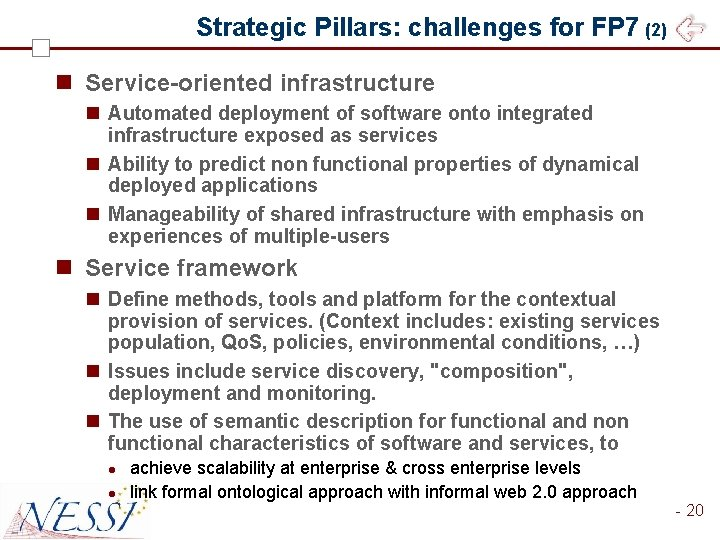 Strategic Pillars: challenges for FP 7 (2) n Service-oriented infrastructure n Automated deployment of