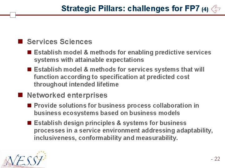 Strategic Pillars: challenges for FP 7 (4) n Services Sciences n Establish model &