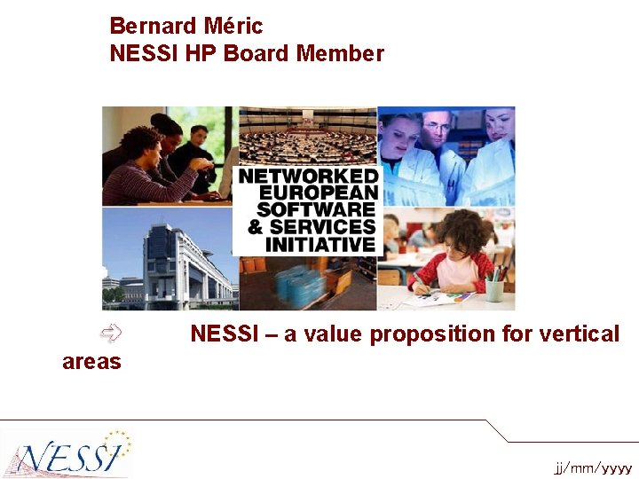 Bernard Méric NESSI HP Board Member NESSI – a value proposition for vertical areas
