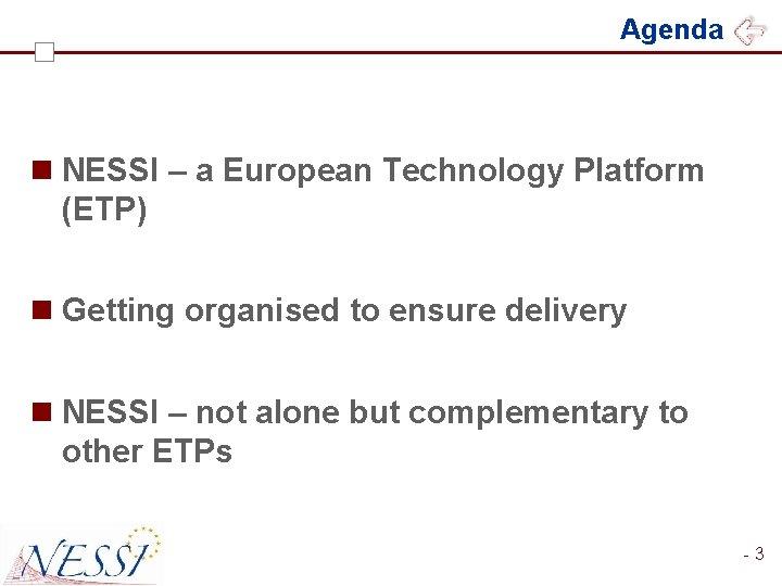 Agenda n NESSI – a European Technology Platform (ETP) n Getting organised to ensure