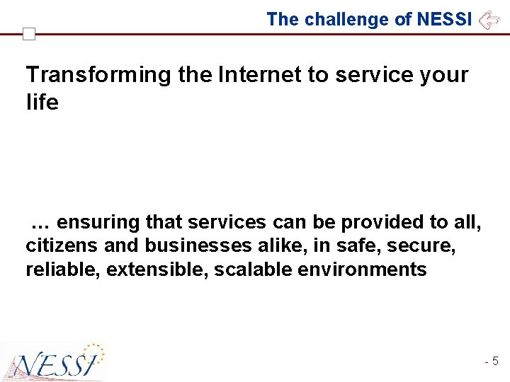 The challenge of NESSI Transforming the Internet to service your life … ensuring that