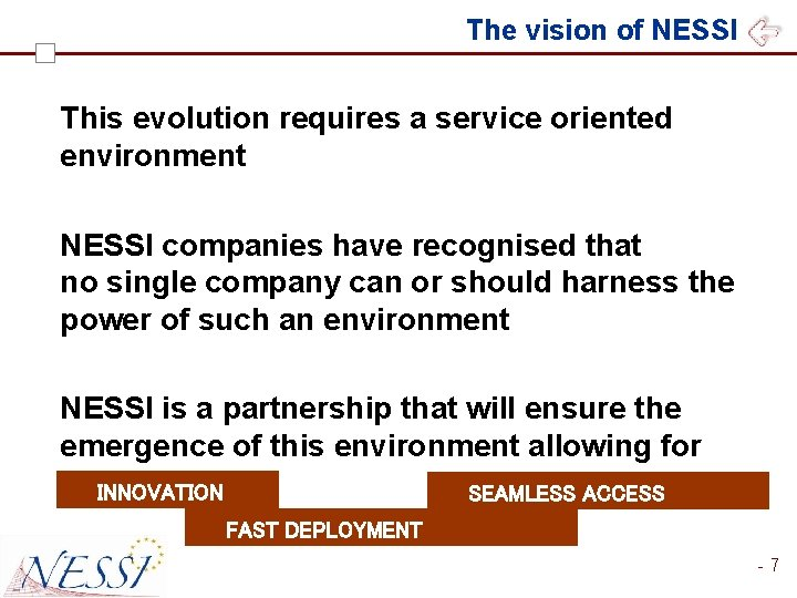 The vision of NESSI This evolution requires a service oriented environment NESSI companies have