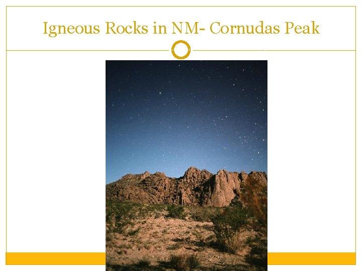 Igneous Rocks in NM- Cornudas Peak