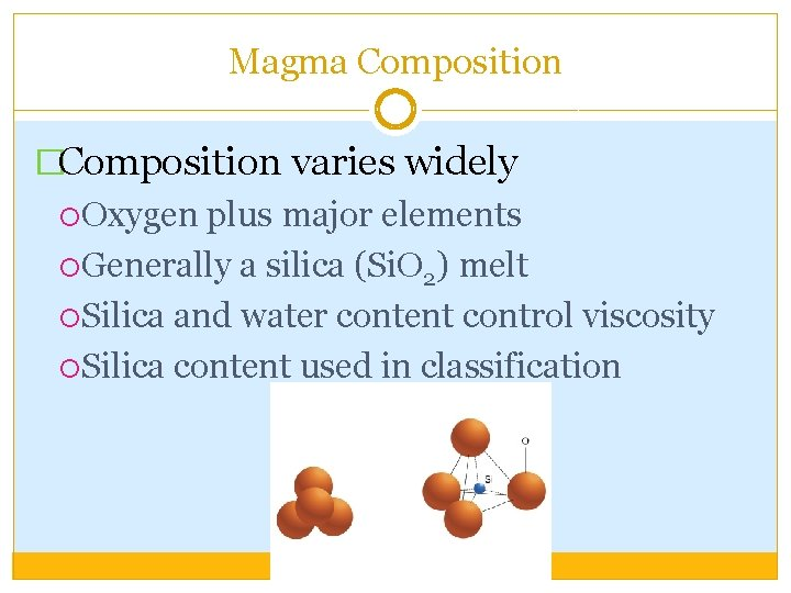 Magma Composition �Composition varies widely Oxygen plus major elements Generally a silica (Si. O