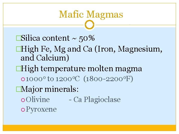 Mafic Magmas �Silica content ~ 50% �High Fe, Mg and Ca (Iron, Magnesium, and