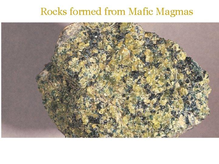 Rocks formed from Mafic Magmas