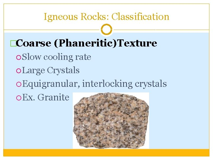 Igneous Rocks: Classification �Coarse (Phaneritic)Texture Slow cooling rate Large Crystals Equigranular, interlocking crystals Ex.