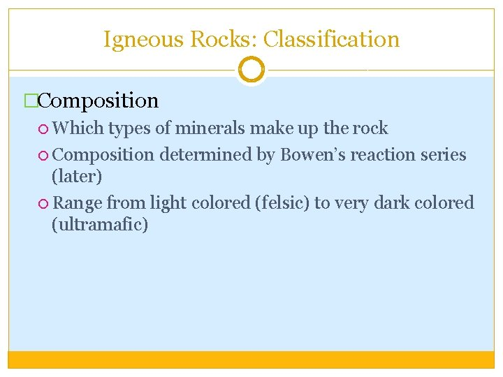 Igneous Rocks: Classification �Composition Which types of minerals make up the rock Composition determined