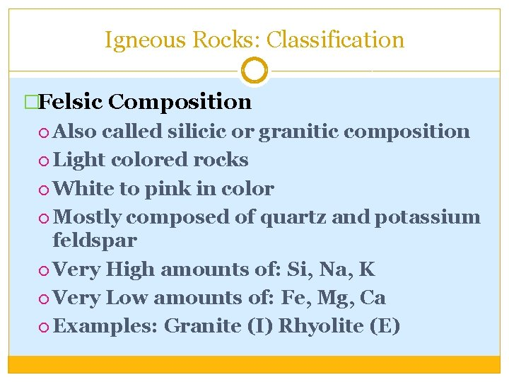 Igneous Rocks: Classification �Felsic Composition Also called silicic or granitic composition Light colored rocks