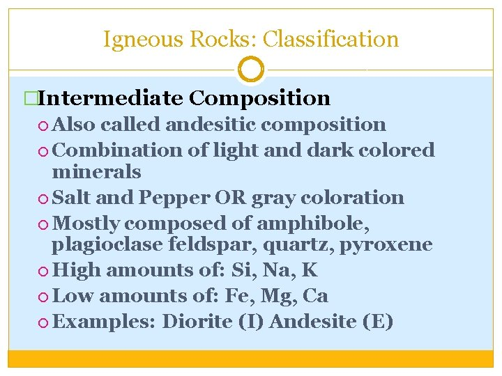 Igneous Rocks: Classification �Intermediate Composition Also called andesitic composition Combination of light and dark