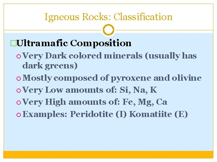 Igneous Rocks: Classification �Ultramafic Composition Very Dark colored minerals (usually has dark greens) Mostly