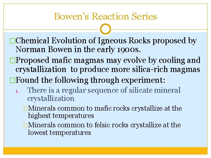 Bowen's Reaction Series �Chemical Evolution of Igneous Rocks proposed by Norman Bowen in the